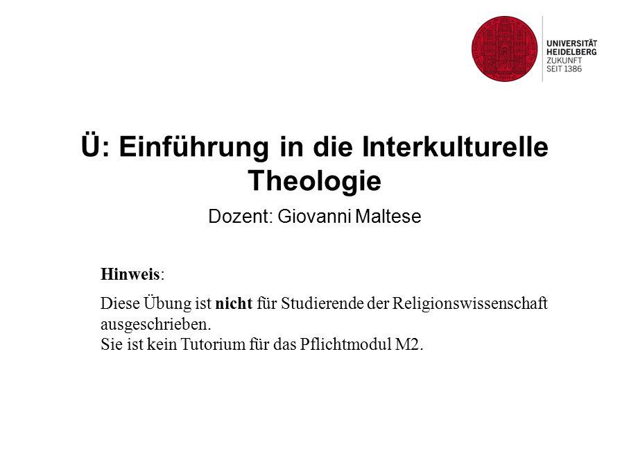 Ü: Einführung in die Interkulturelle Theologie Dozent: Giovanni Maltese