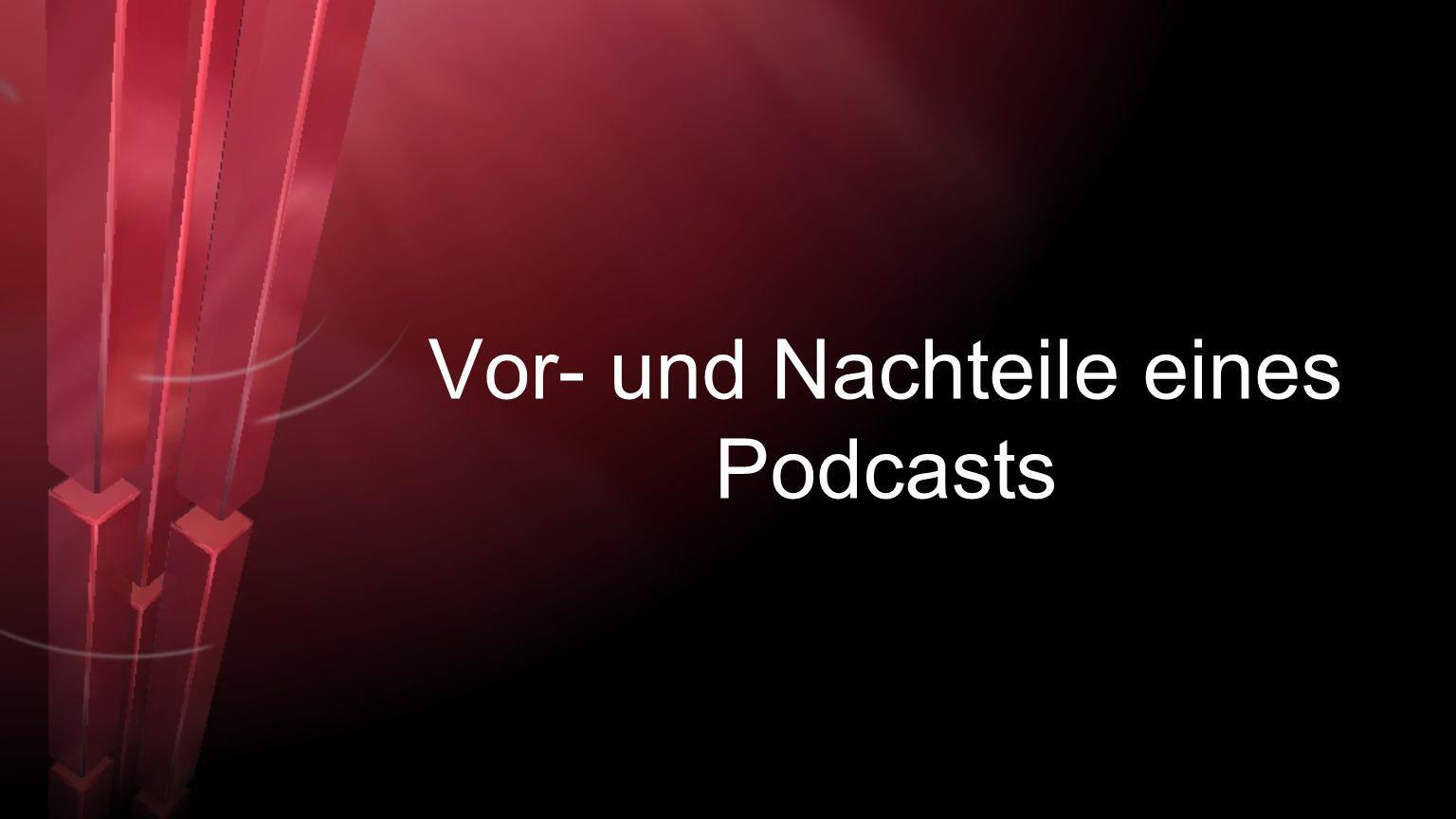 Vor- und Nachteile eines Podcasts