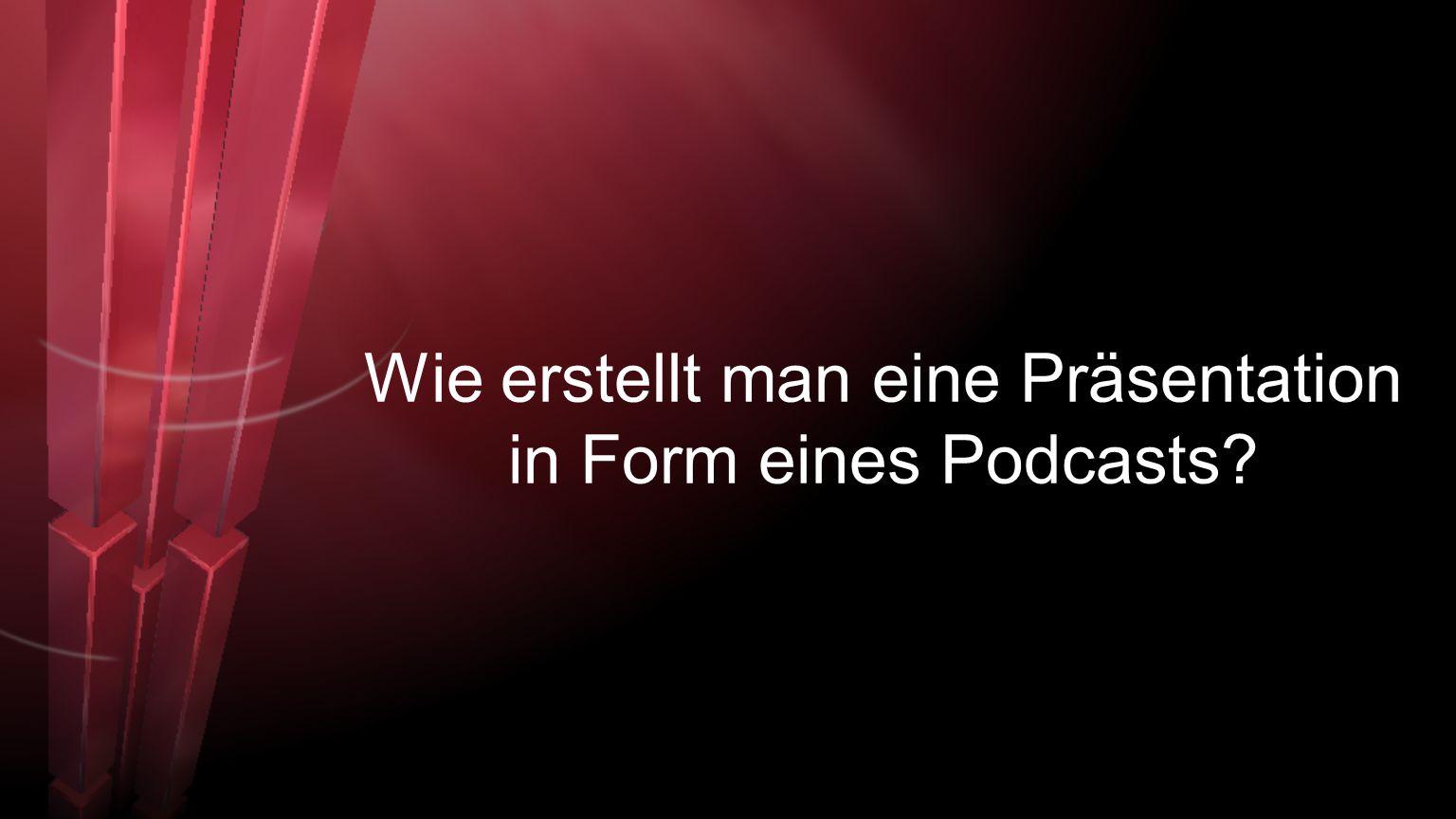 Wie erstellt man eine Präsentation in Form eines Podcasts