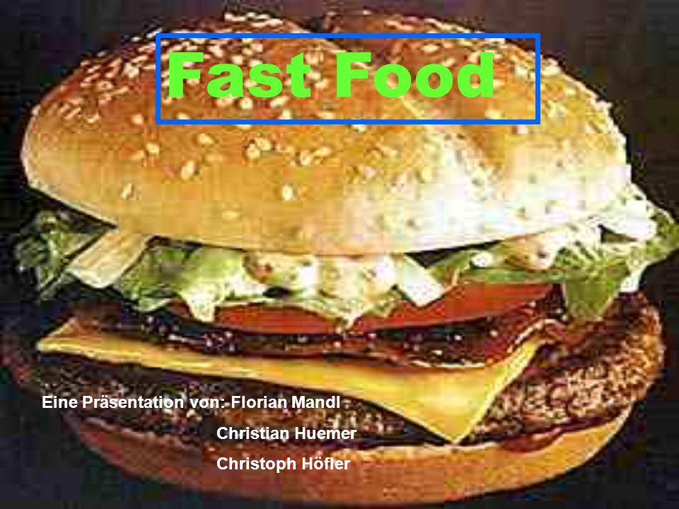 Fast Food Eine Präsentation von: Florian Mandl Christian Huemer