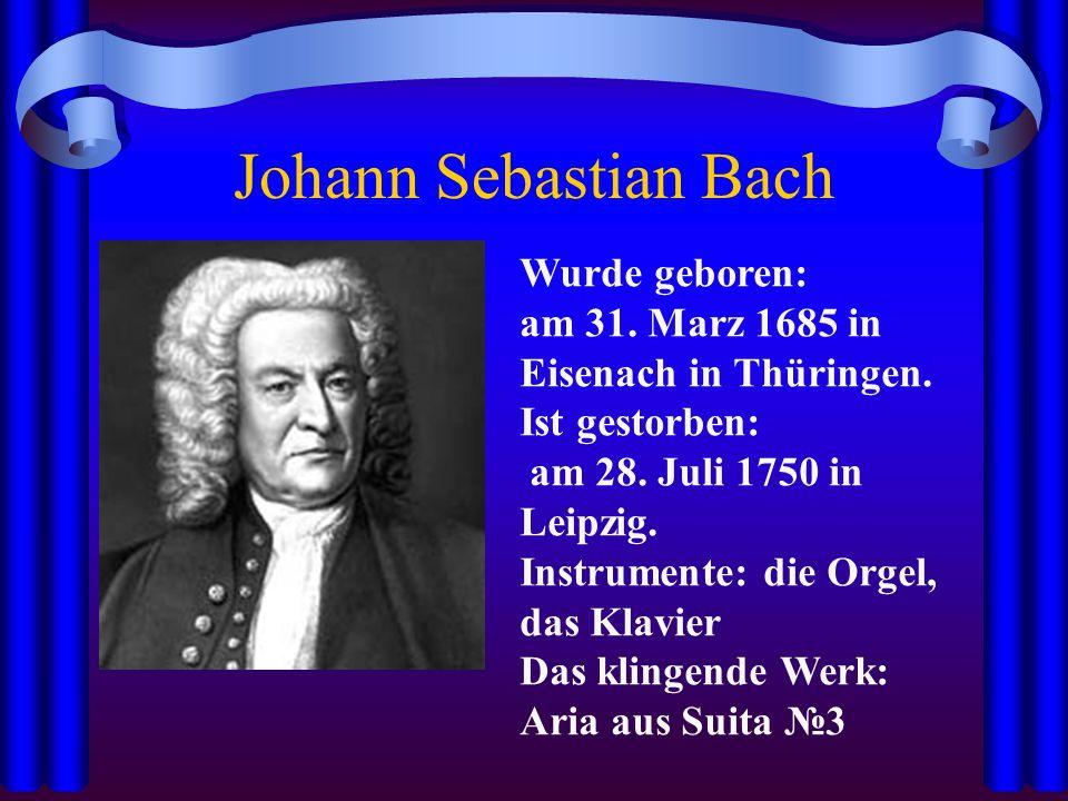 Johann Sebastian Bach Wurde geboren: