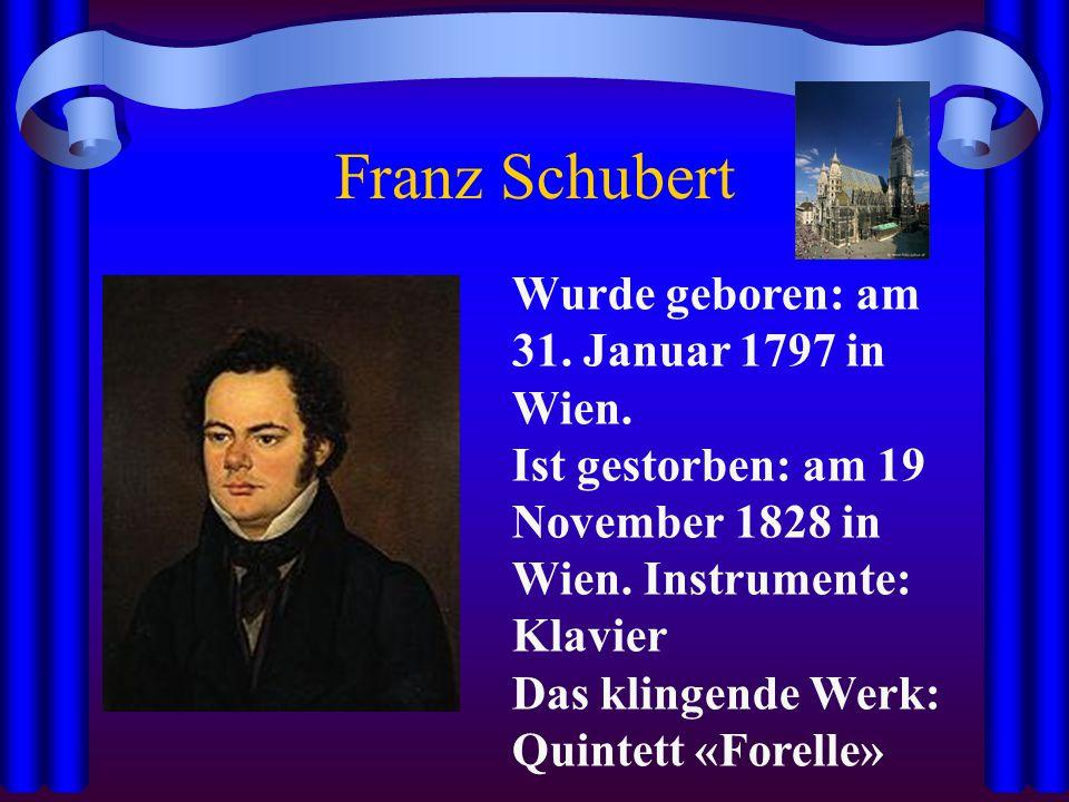 Franz Schubert Wurde geboren: am 31. Januar 1797 in Wien.