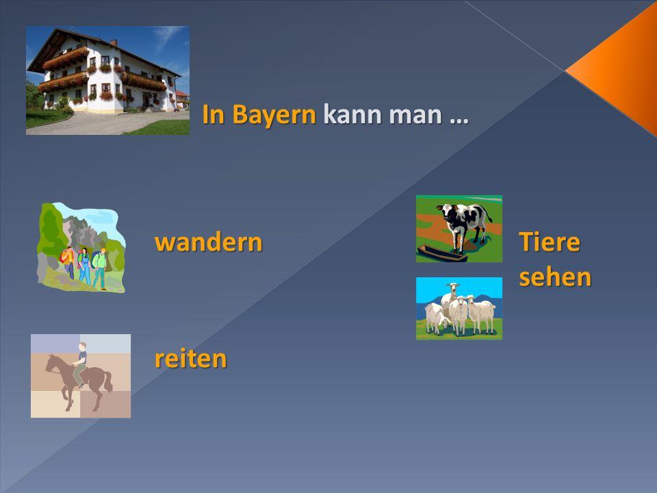In Bayern kann man … wandern Tiere sehen reiten