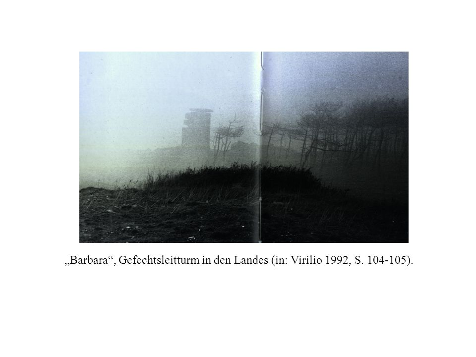 """""""Barbara , Gefechtsleitturm in den Landes (in: Virilio 1992, S"""