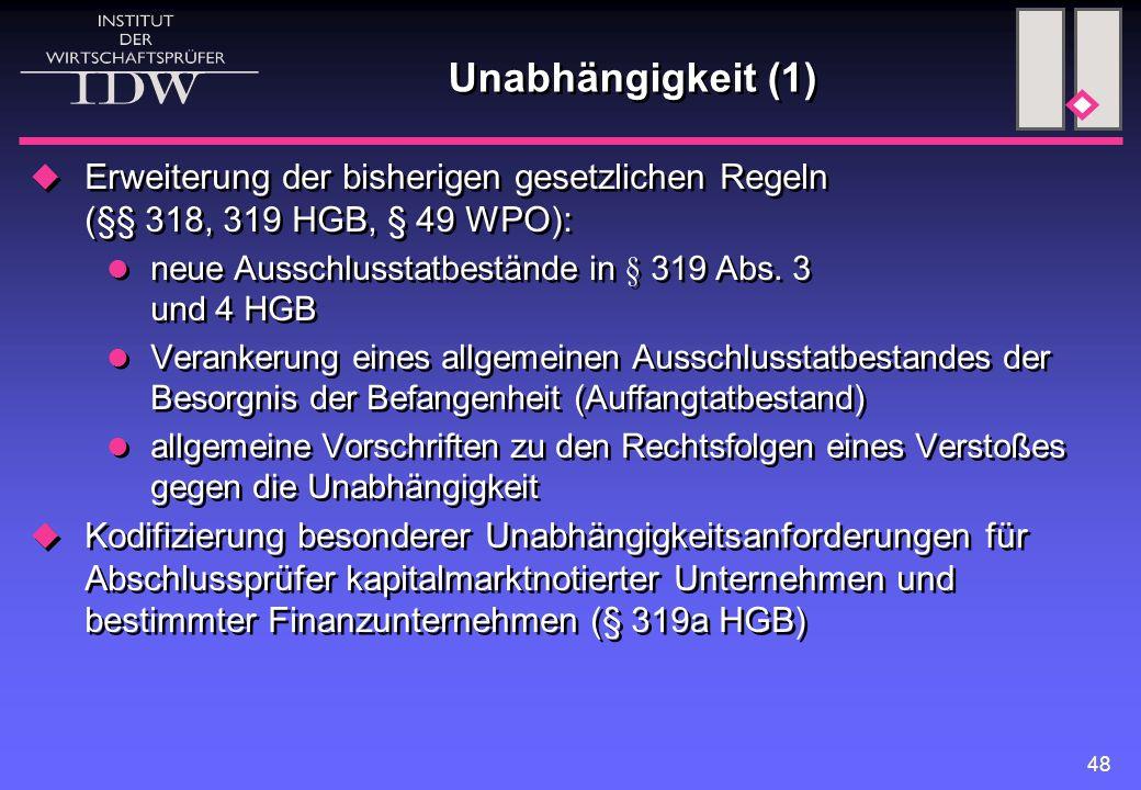 Unabhängigkeit (1) Erweiterung der bisherigen gesetzlichen Regeln (§§ 318, 319 HGB, § 49 WPO):