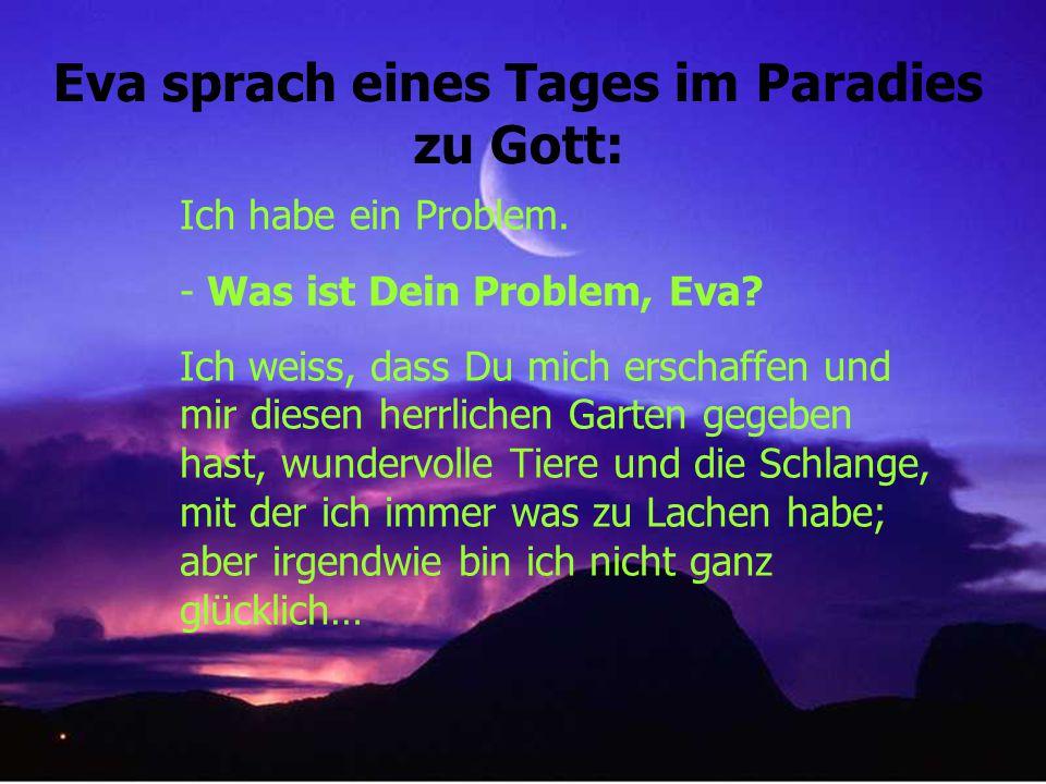 Eva sprach eines Tages im Paradies zu Gott: