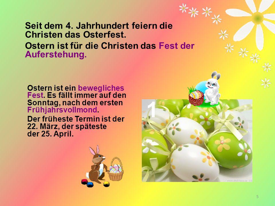 Seit dem 4. Jahrhundert feiern die Christen das Osterfest.