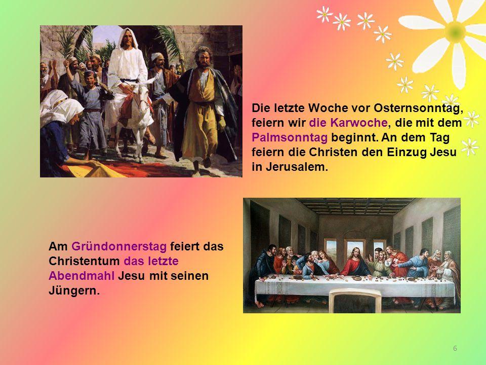 Die letzte Woche vor Osternsonntag, feiern wir die Karwoche, die mit dem Palmsonntag beginnt. An dem Tag feiern die Christen den Einzug Jesu in Jerusalem.
