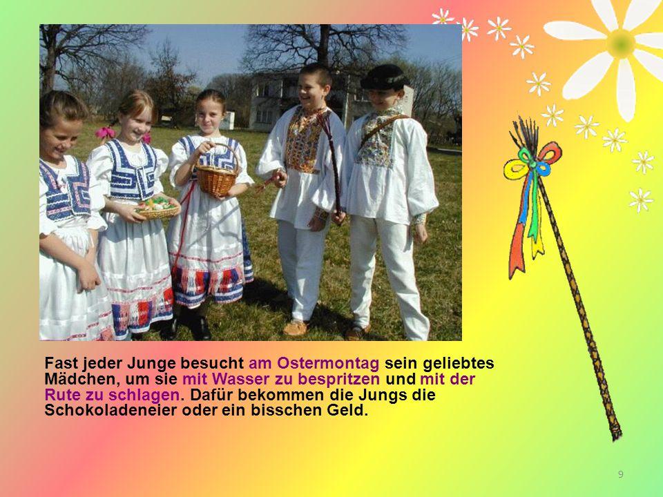 Fast jeder Junge besucht am Ostermontag sein geliebtes Mädchen, um sie mit Wasser zu bespritzen und mit der Rute zu schlagen.