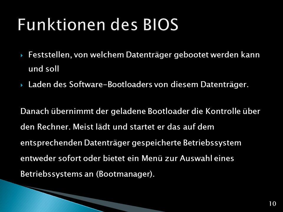 Funktionen des BIOS Feststellen, von welchem Datenträger gebootet werden kann und soll. Laden des Software-Bootloaders von diesem Datenträger.