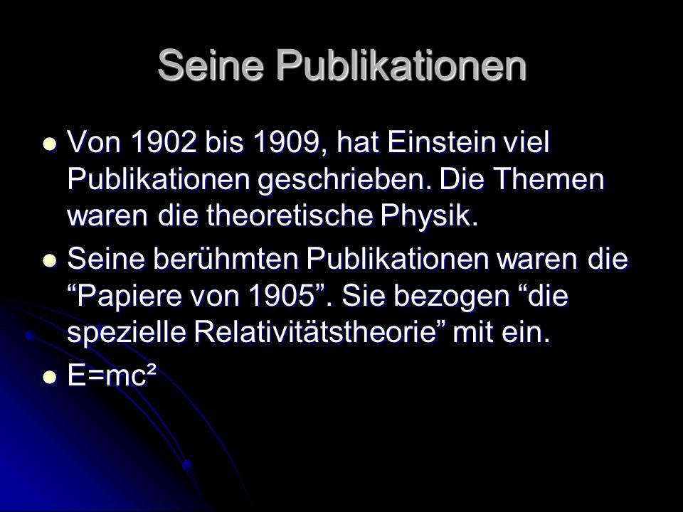 Seine Publikationen Von 1902 bis 1909, hat Einstein viel Publikationen geschrieben. Die Themen waren die theoretische Physik.