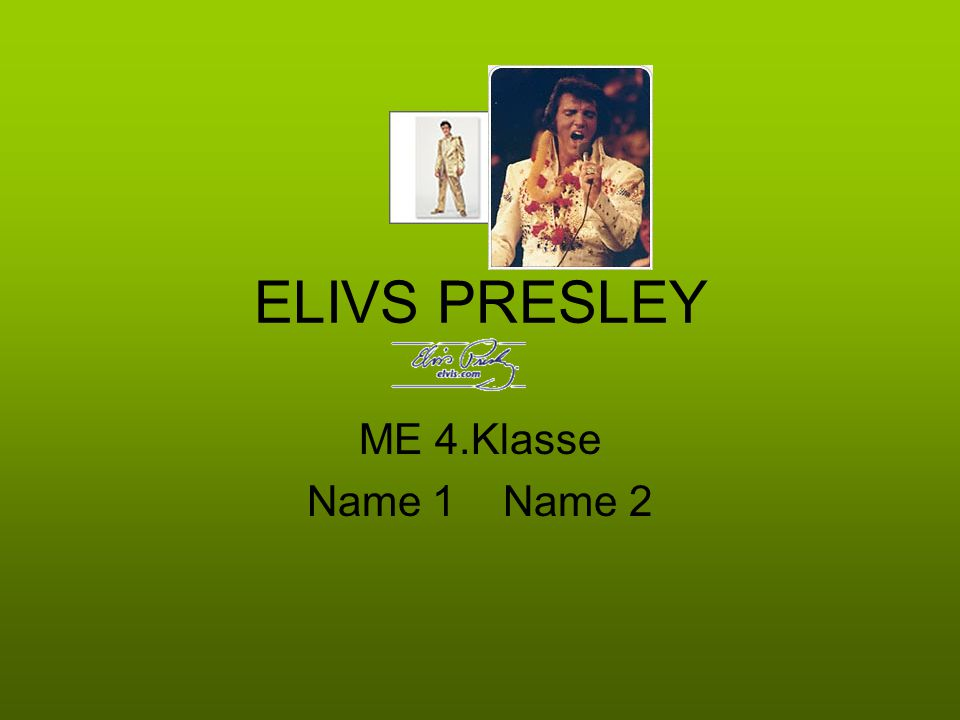 ELIVS PRESLEY ME 4.Klasse Name 1 Name 2