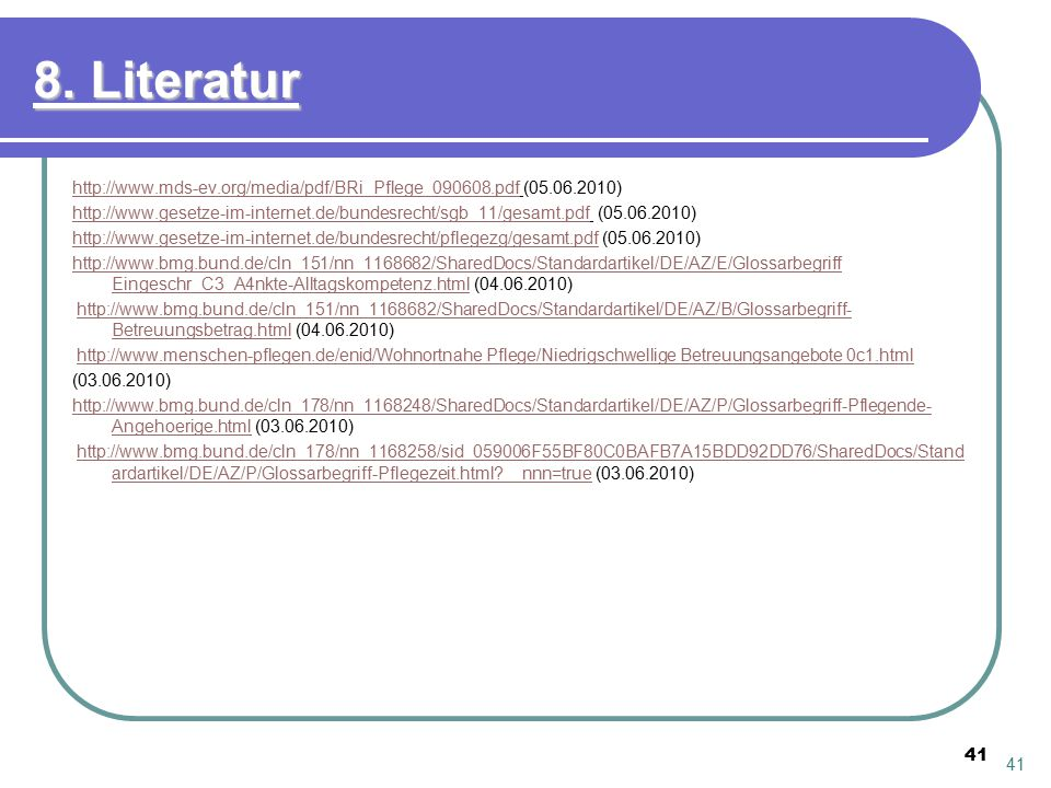 8. Literatur http://www.mds-ev.org/media/pdf/BRi_Pflege_090608.pdf (05.06.2010)