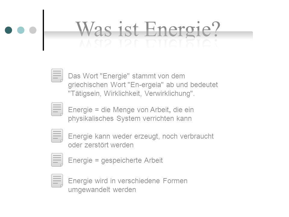 Das Wort Energie stammt von dem griechischen Wort En-ergeia ab und bedeutet Tätigsein, Wirklichkeit, Verwirklichung .