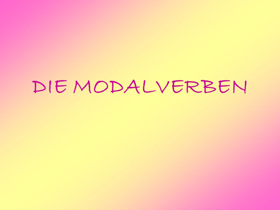 DIE MODALVERBEN