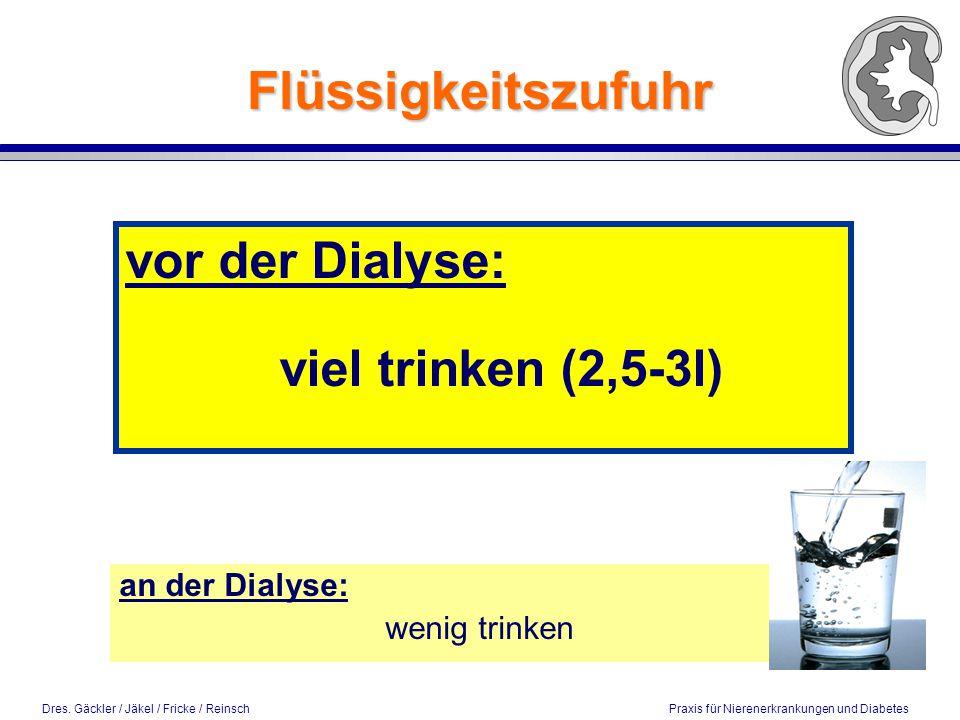 Flüssigkeitszufuhr vor der Dialyse: viel trinken (2,5-3l)
