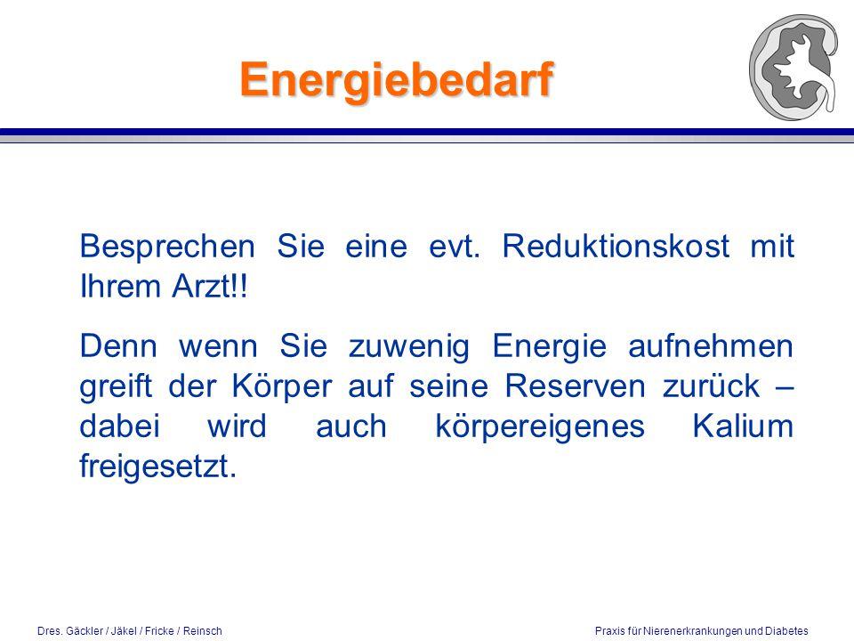 Energiebedarf Besprechen Sie eine evt. Reduktionskost mit Ihrem Arzt!!