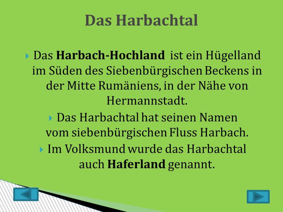Das Harbachtal Das Harbach-Hochland ist ein Hügelland im Süden des Siebenbürgischen Beckens in der Mitte Rumäniens, in der Nähe von Hermannstadt.