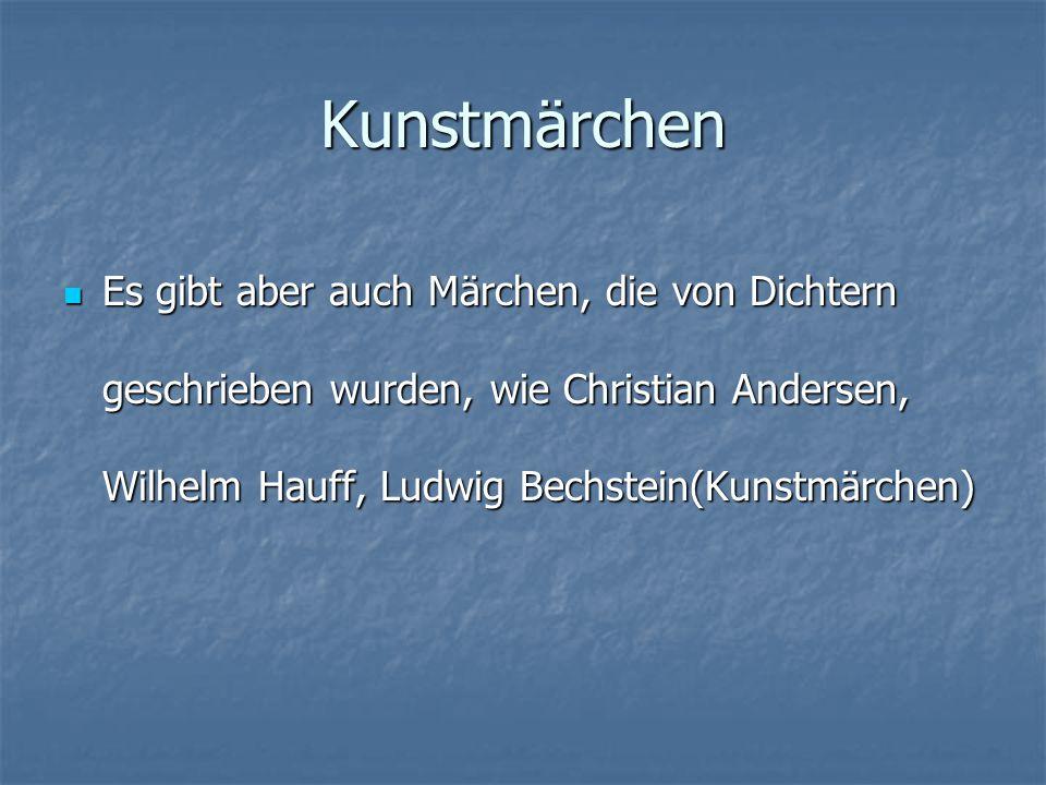 Kunstmärchen Es gibt aber auch Märchen, die von Dichtern geschrieben wurden, wie Christian Andersen, Wilhelm Hauff, Ludwig Bechstein(Kunstmärchen)