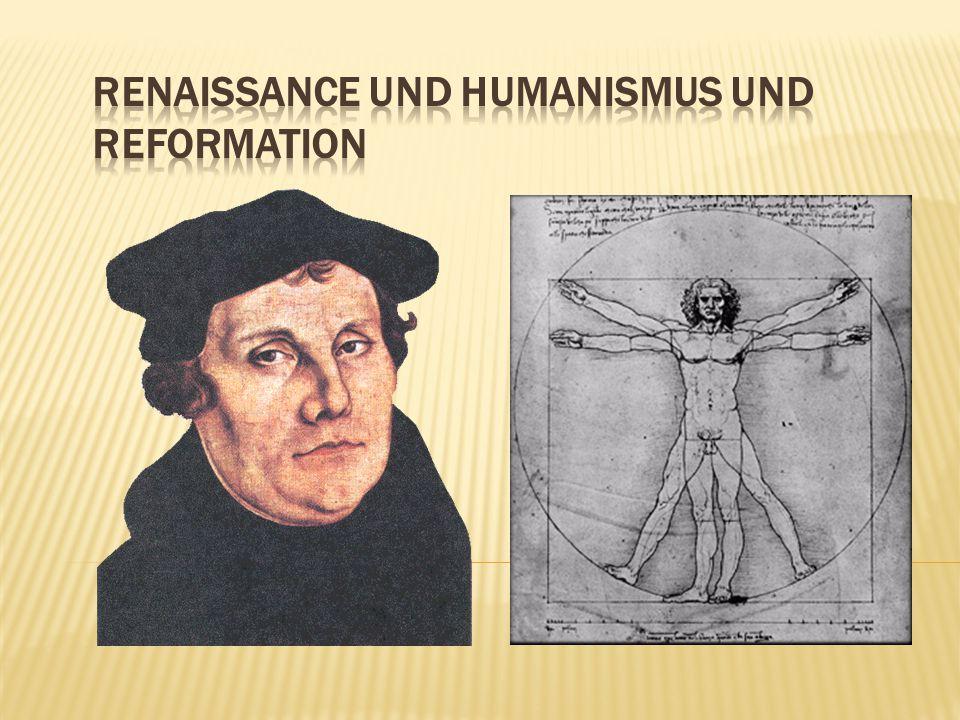 Renaissance und Humanismus und Reformation