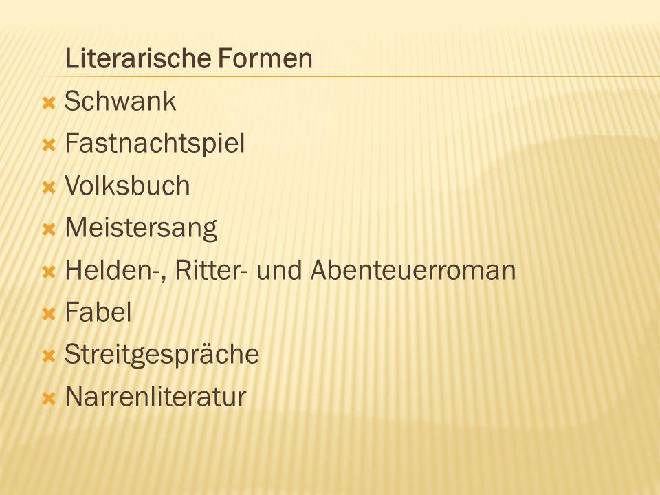 Literarische Formen Schwank. Fastnachtspiel. Volksbuch. Meistersang. Helden-, Ritter- und Abenteuerroman.
