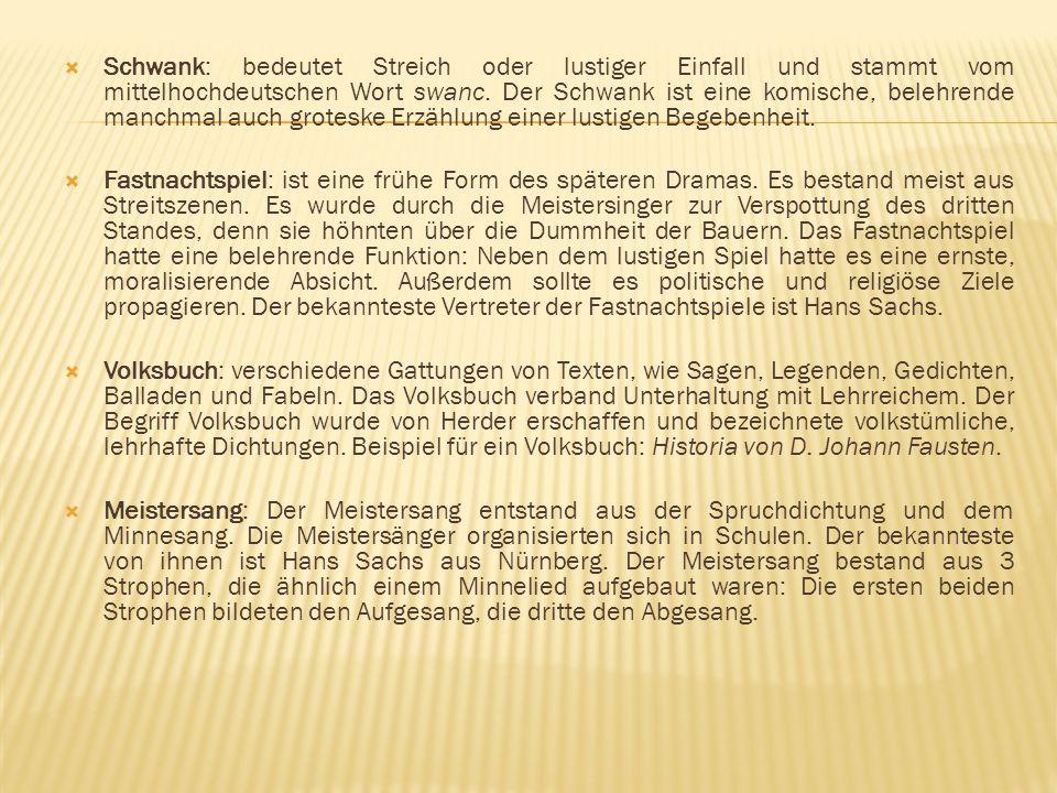 Schwank: bedeutet Streich oder lustiger Einfall und stammt vom mittelhochdeutschen Wort swanc. Der Schwank ist eine komische, belehrende manchmal auch groteske Erzählung einer lustigen Begebenheit.