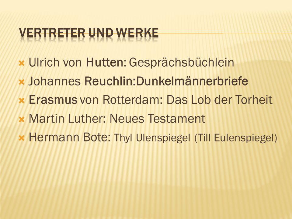 Vertreter und Werke Ulrich von Hutten: Gesprächsbüchlein. Johannes Reuchlin:Dunkelmännerbriefe. Erasmus von Rotterdam: Das Lob der Torheit.