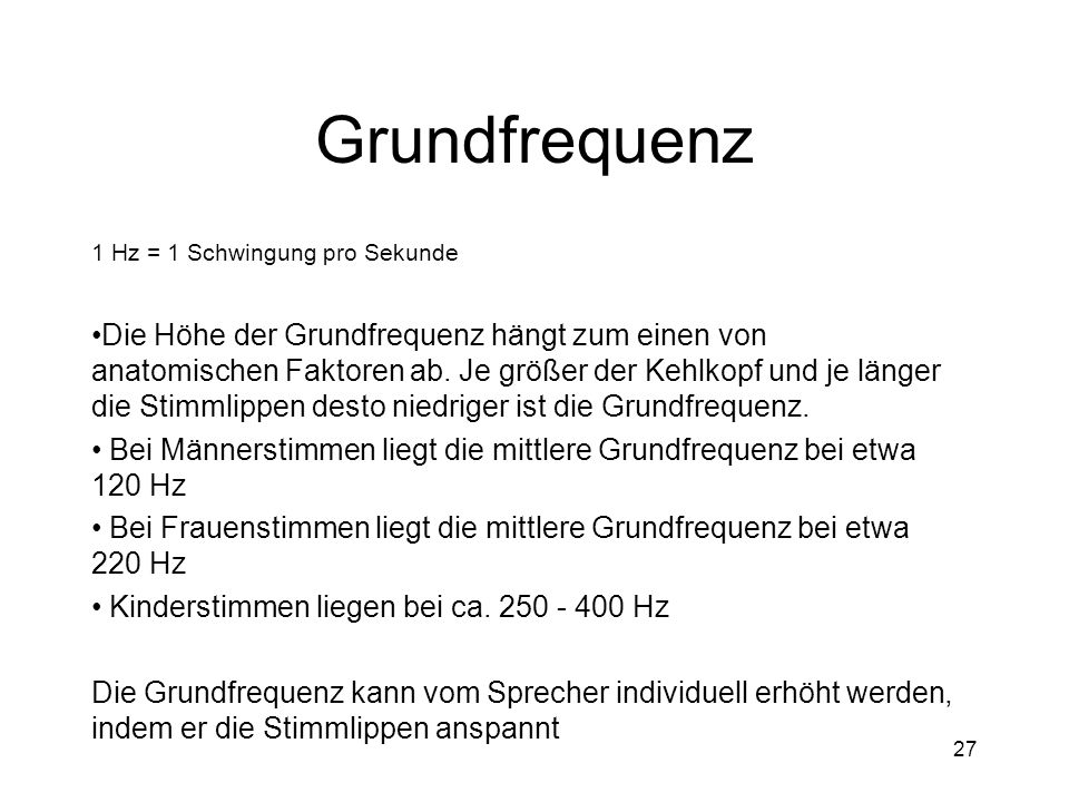 Grundfrequenz 1 Hz = 1 Schwingung pro Sekunde.