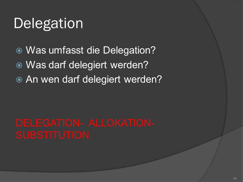 Delegation Was umfasst die Delegation Was darf delegiert werden