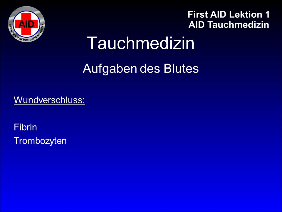 Tauchmedizin Aufgaben des Blutes Wundverschluss: Fibrin Trombozyten