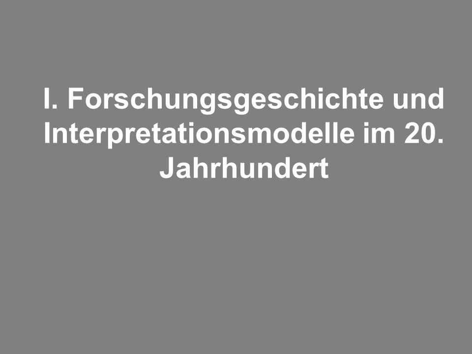 I. Forschungsgeschichte und Interpretationsmodelle im 20. Jahrhundert