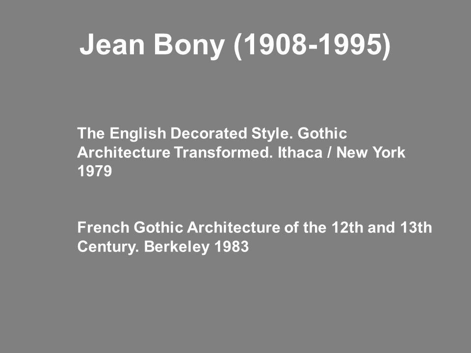Jean Bony ( ) The English Decorated Style. Gothic Architecture Transformed. Ithaca / New York