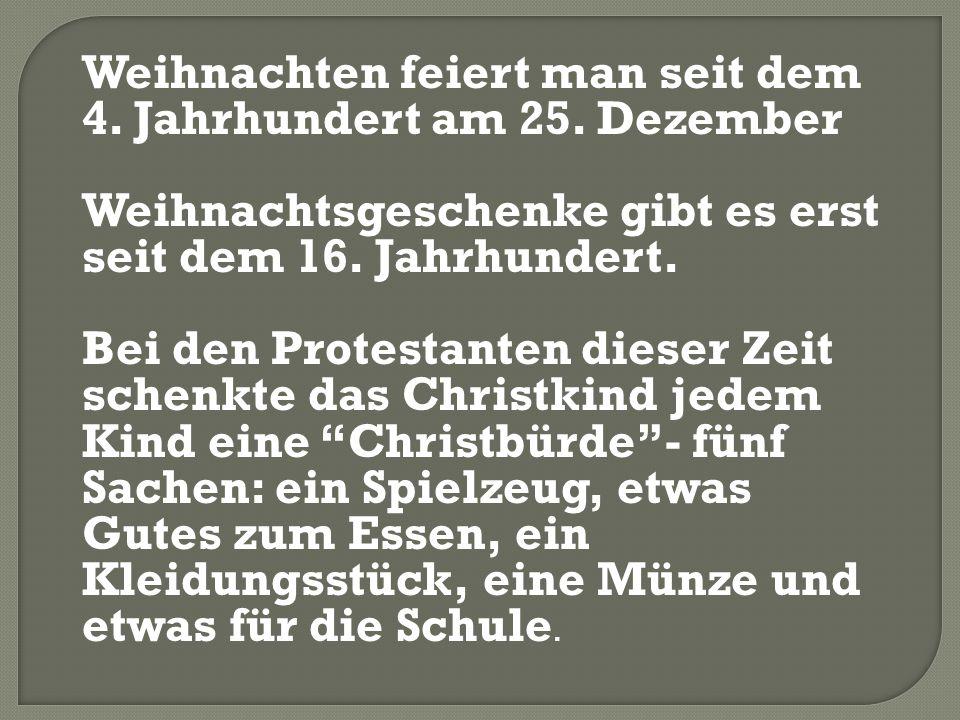 Weihnachten feiert man seit dem 4. Jahrhundert am 25. Dezember