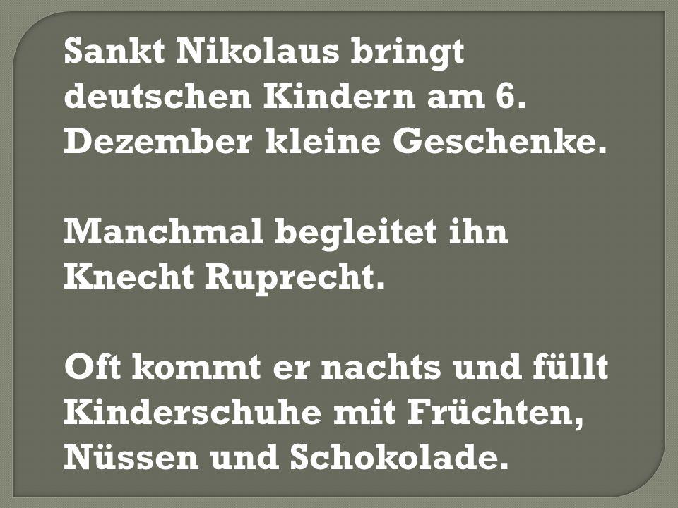 Sankt Nikolaus bringt deutschen Kindern am 6. Dezember kleine Geschenke.