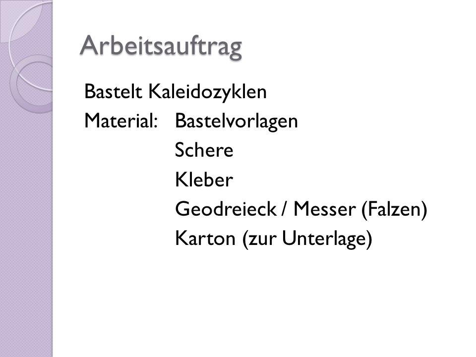 Arbeitsauftrag Bastelt Kaleidozyklen Material: Bastelvorlagen Schere Kleber Geodreieck / Messer (Falzen) Karton (zur Unterlage)