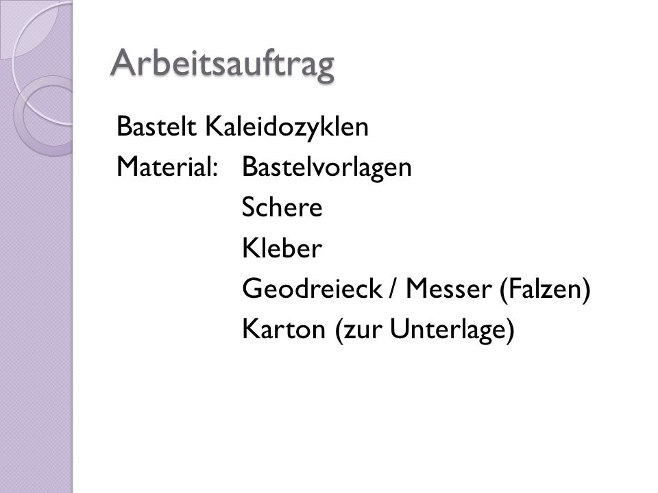 ArbeitsauftragBastelt Kaleidozyklen Material: Bastelvorlagen Schere Kleber Geodreieck / Messer (Falzen) Karton (zur Unterlage)