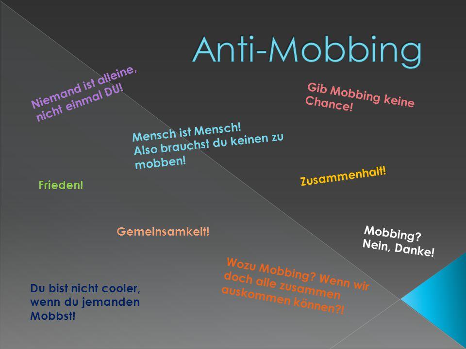 Anti-Mobbing Niemand ist alleine, nicht einmal DU!