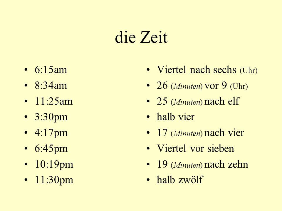die Zeit 6:15am 8:34am 11:25am 3:30pm 4:17pm 6:45pm 10:19pm 11:30pm