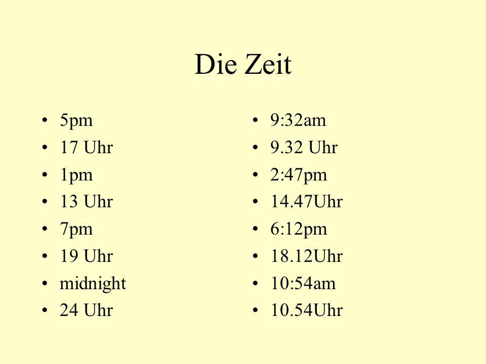 Die Zeit 5pm 17 Uhr 1pm 13 Uhr 7pm 19 Uhr midnight 24 Uhr 9:32am