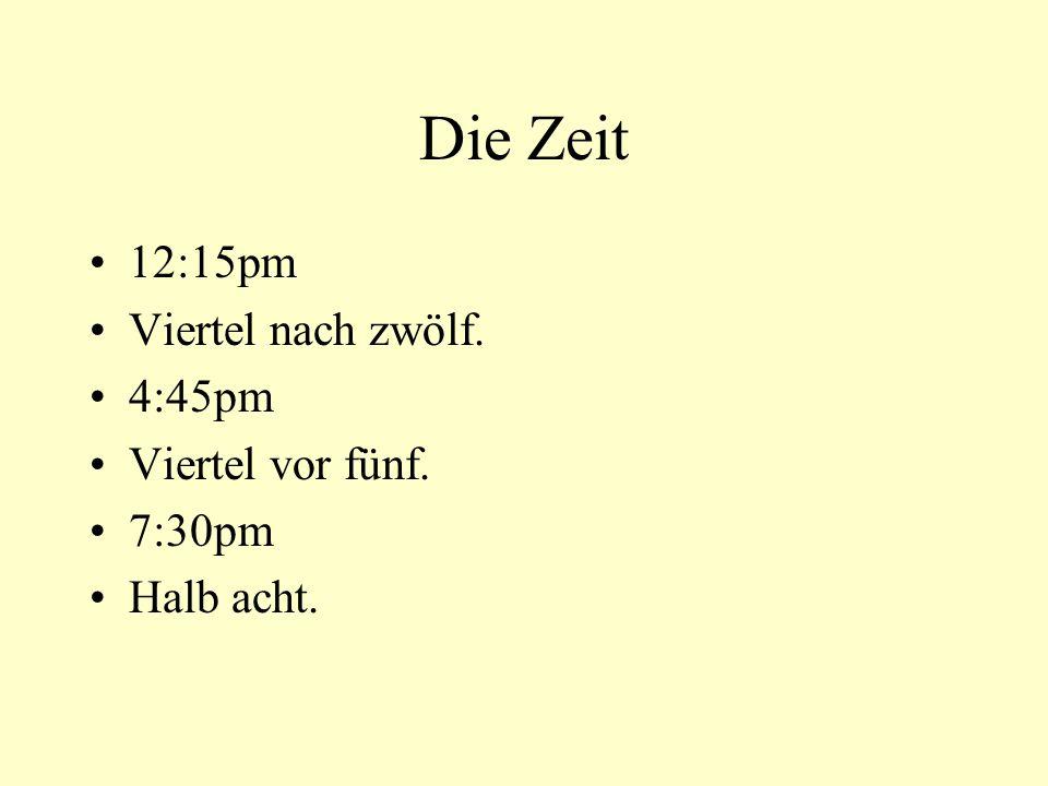 Die Zeit 12:15pm Viertel nach zwölf. 4:45pm Viertel vor fünf. 7:30pm