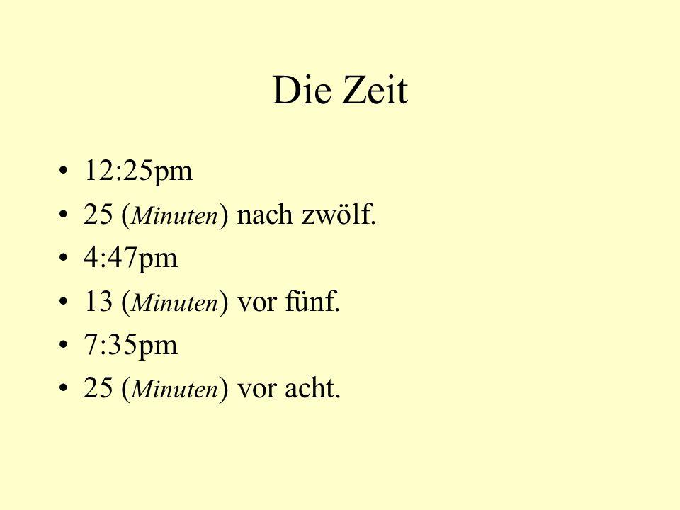 Die Zeit 12:25pm 25 (Minuten) nach zwölf. 4:47pm
