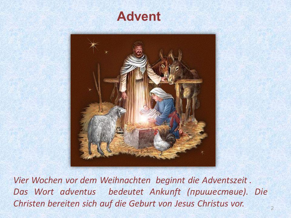 Advent Vier Wochen vor dem Weihnachten beginnt die Adventszeit .