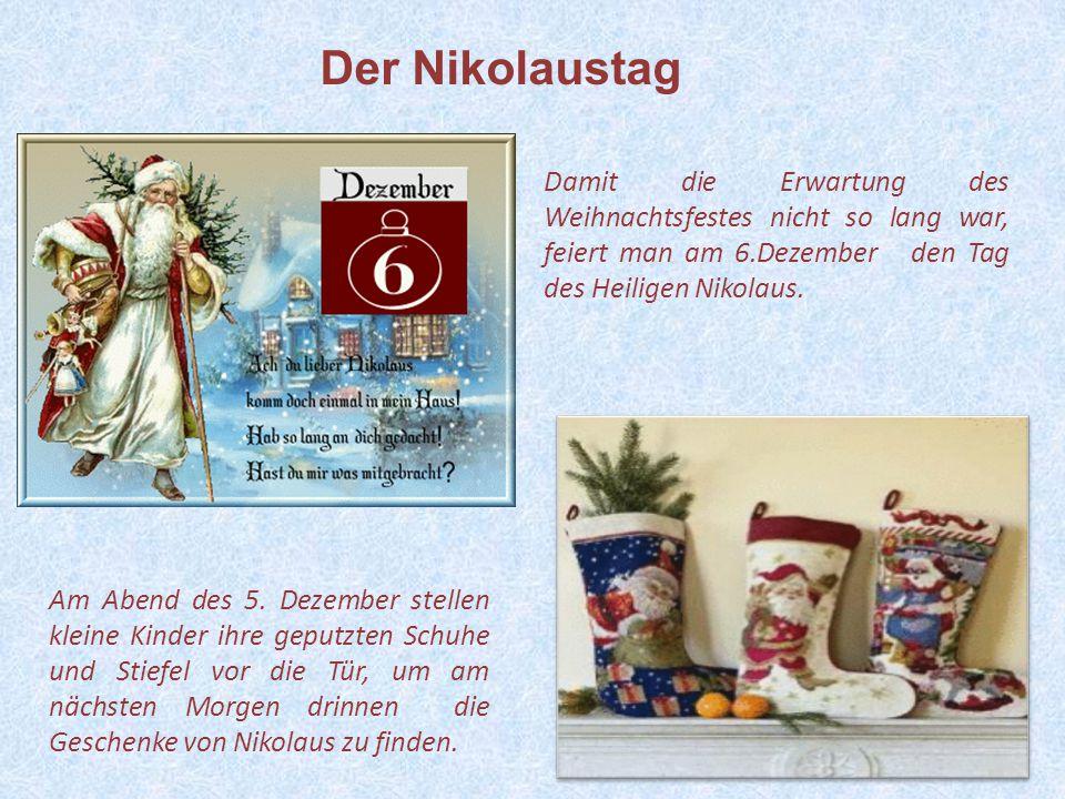 Der Nikolaustag Damit die Erwartung des Weihnachtsfestes nicht so lang war, feiert man am 6.Dezember den Tag des Heiligen Nikolaus.
