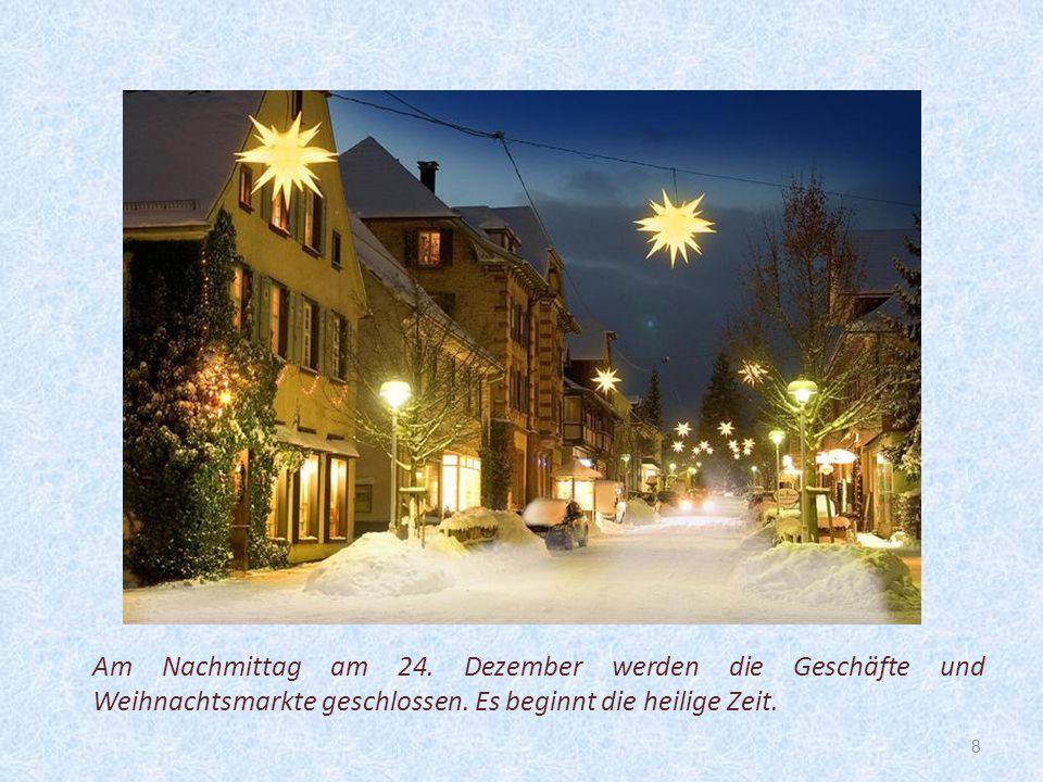Am Nachmittag am 24. Dezember werden die Geschäfte und Weihnachtsmarkte geschlossen.