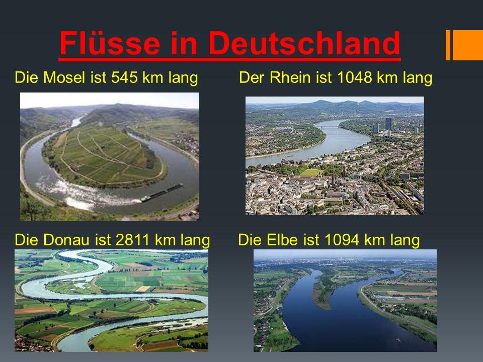 Flüsse in Deutschland Die Mosel ist 545 km lang Der Rhein ist 1048 km lang.