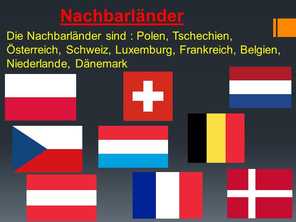 Nachbarländer Die Nachbarländer sind : Polen, Tschechien, Österreich, Schweiz, Luxemburg, Frankreich, Belgien, Niederlande, Dänemark.