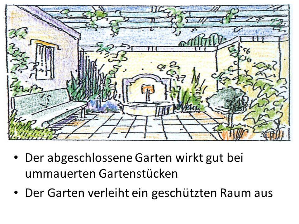 Der abgeschlossene Garten wirkt gut bei ummauerten Gartenstücken