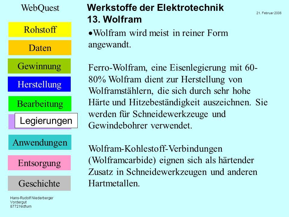 Wolfram wird meist in reiner Form angewandt.