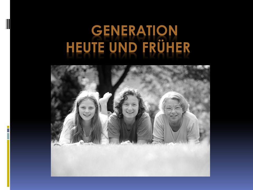 Generation heute und früher