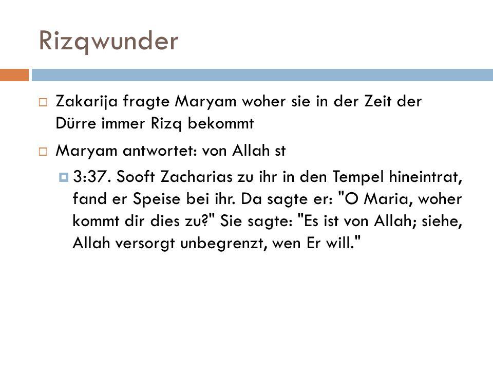 Rizqwunder Zakarija fragte Maryam woher sie in der Zeit der Dürre immer Rizq bekommt. Maryam antwortet: von Allah st.